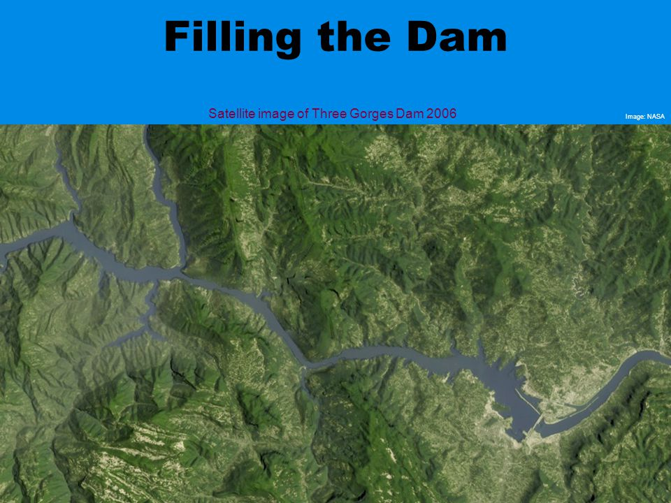 Filling the Dam Satellite image of Three Gorges Dam 2006 Image: NASA