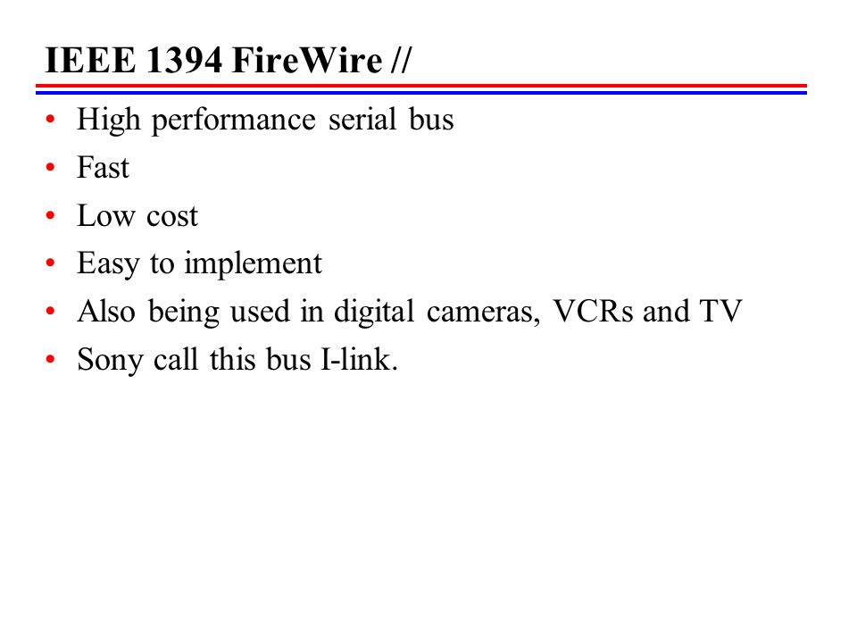 IEEE 1394 FireWire // High performance serial bus Fast Low cost