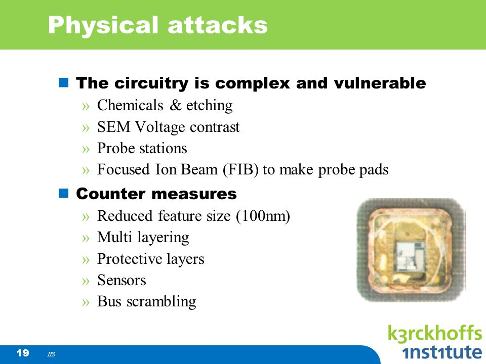 Physical attacks The circuitry is complex and vulnerable