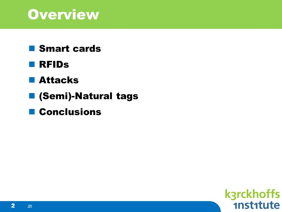 Overview Smart cards RFIDs Attacks (Semi)-Natural tags Conclusions IIS