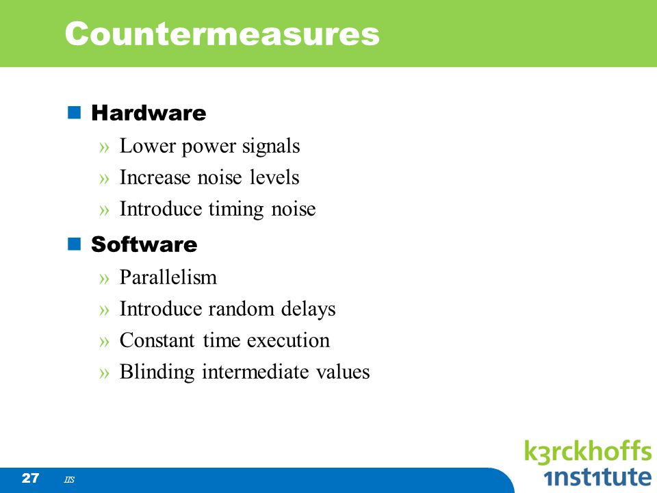 Countermeasures Hardware Lower power signals Increase noise levels
