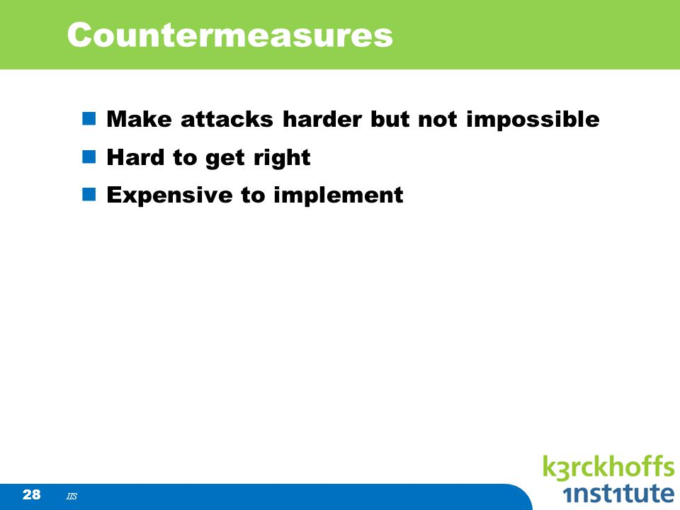Countermeasures Make attacks harder but not impossible