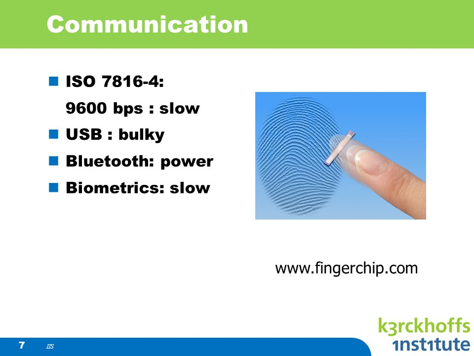 Communication ISO 7816-4: 9600 bps : slow USB : bulky Bluetooth: power