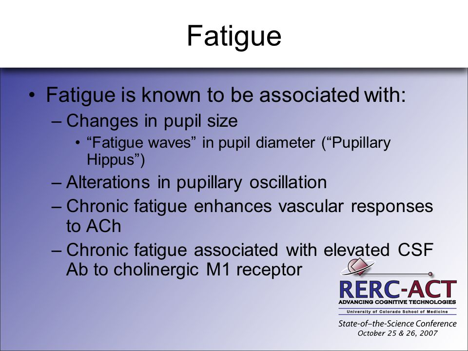 Fatigue Fatigue is known to be associated with: Changes in pupil size