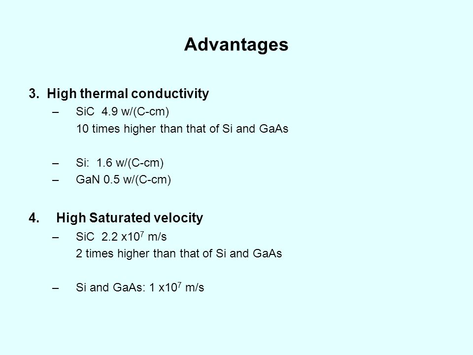 Advantages 3. High thermal conductivity High Saturated velocity