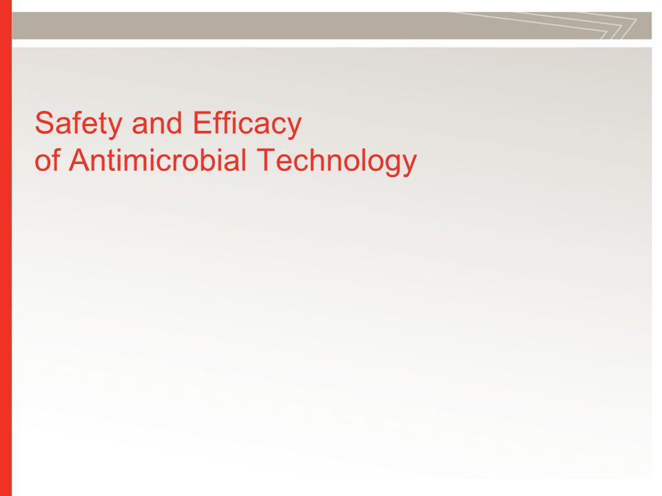 Safety and Efficacy of Antimicrobial Technology