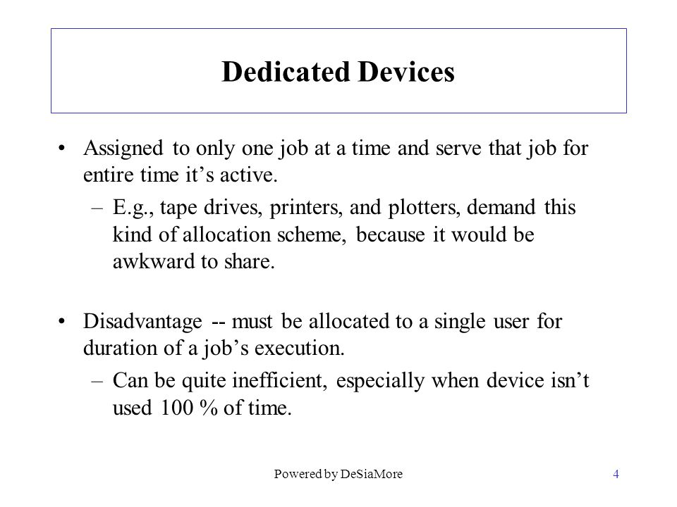 Dedicated Devices Assigned to only one job at a time and serve that job for entire time it's active.