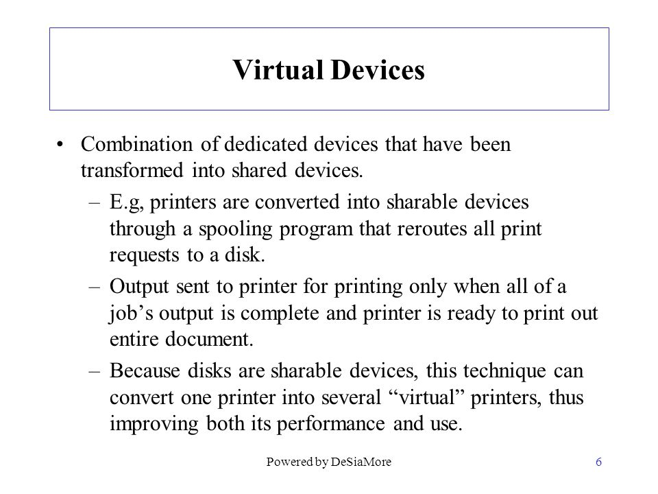 Virtual Devices Combination of dedicated devices that have been transformed into shared devices.