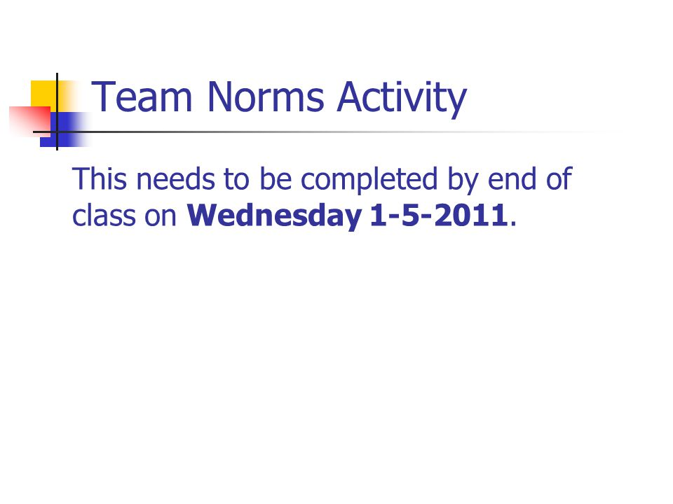 Team Norms Activity This needs to be completed by end of class on Wednesday 1-5-2011.