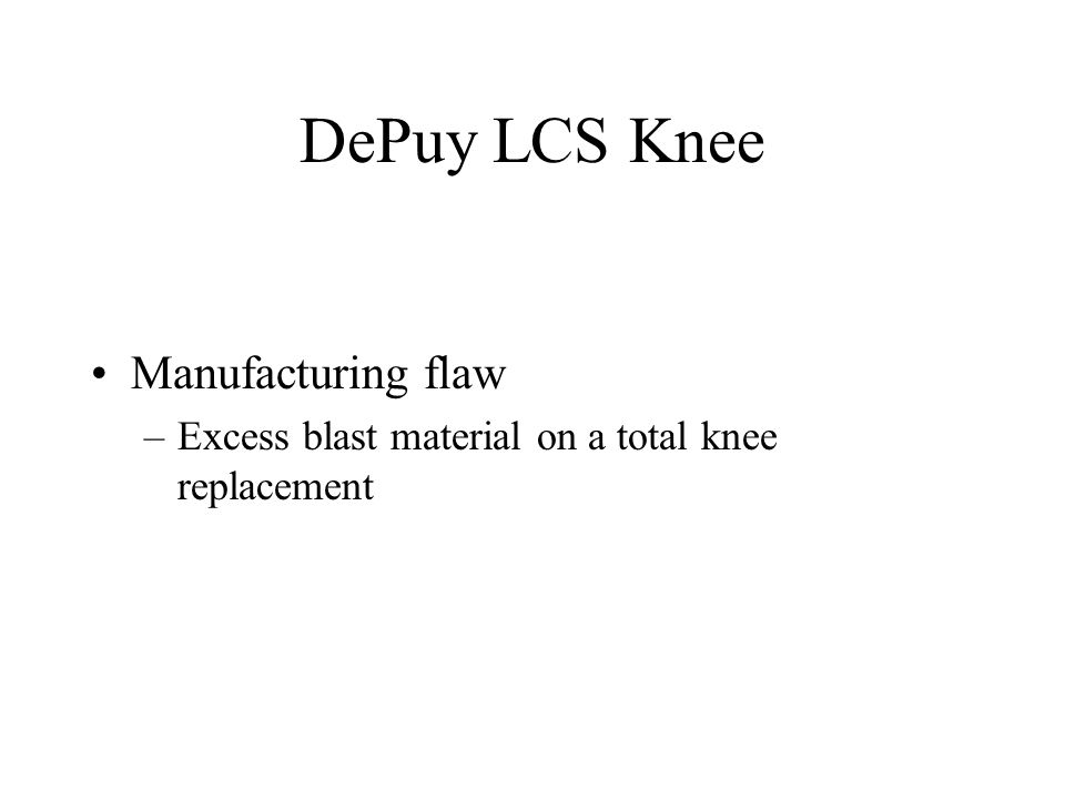 DePuy LCS Knee Manufacturing flaw