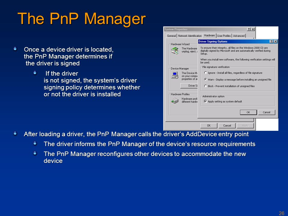 The PnP Manager Once a device driver is located, the PnP Manager determines if the driver is signed.