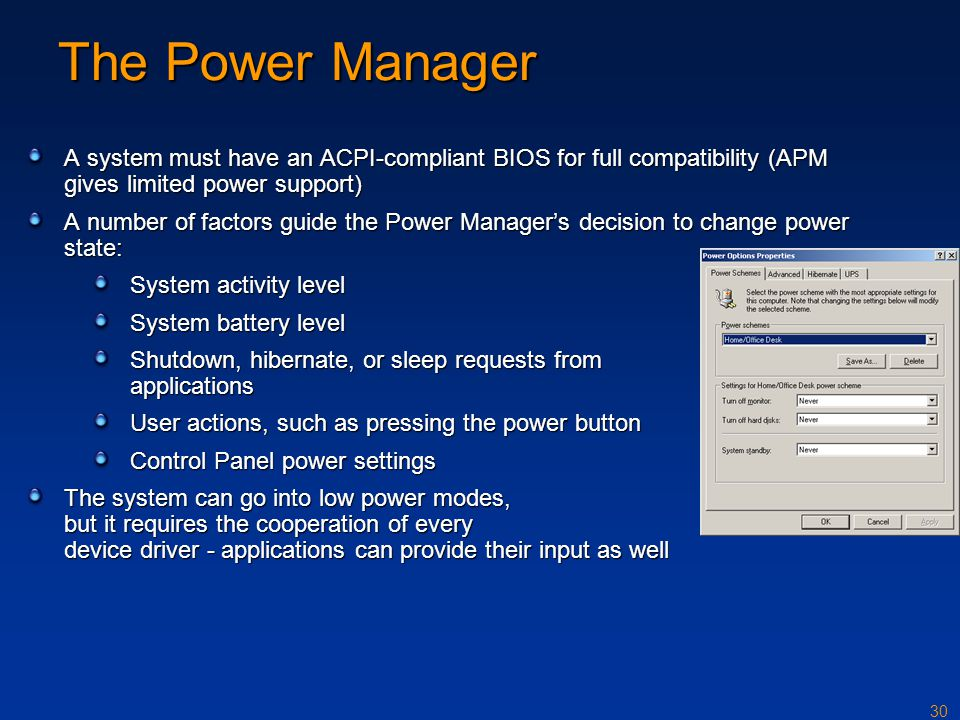 The Power Manager A system must have an ACPI-compliant BIOS for full compatibility (APM gives limited power support)
