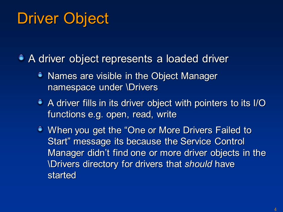 Driver Object A driver object represents a loaded driver