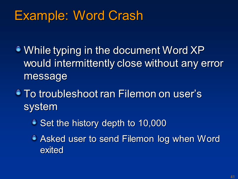 Example: Word Crash While typing in the document Word XP would intermittently close without any error message.