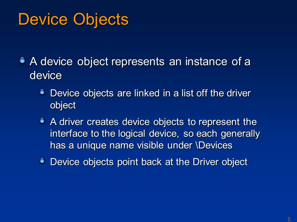 Device Objects A device object represents an instance of a device