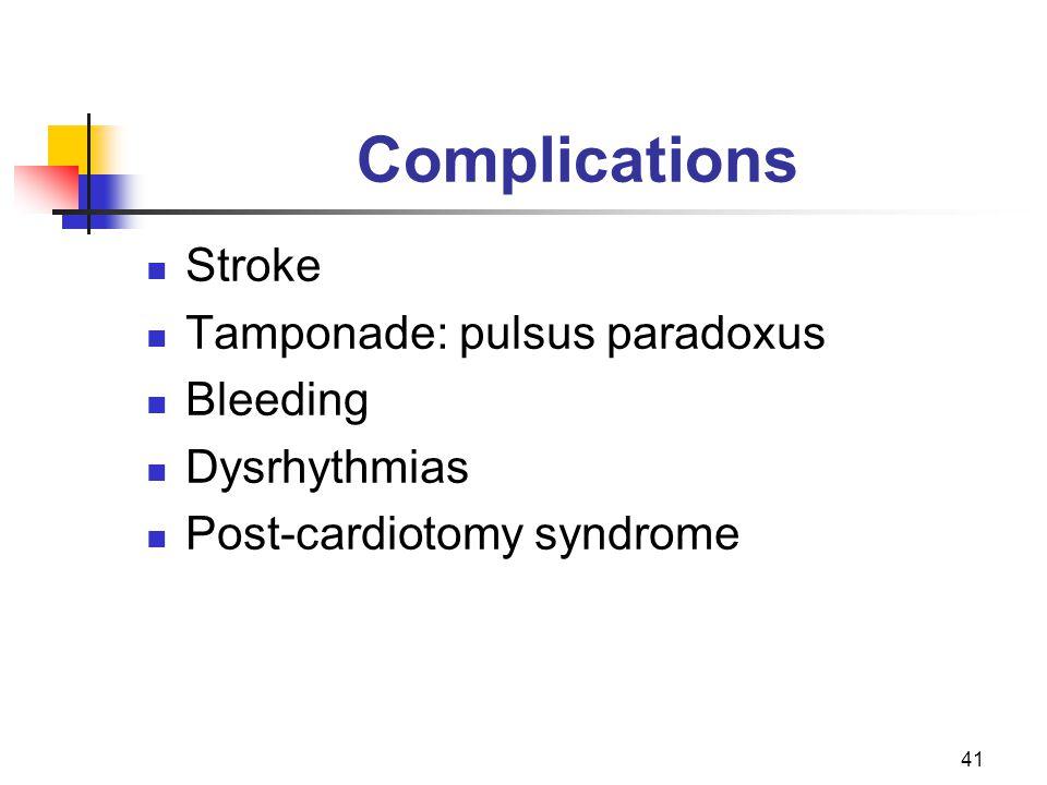 Complications Stroke Tamponade: pulsus paradoxus Bleeding Dysrhythmias