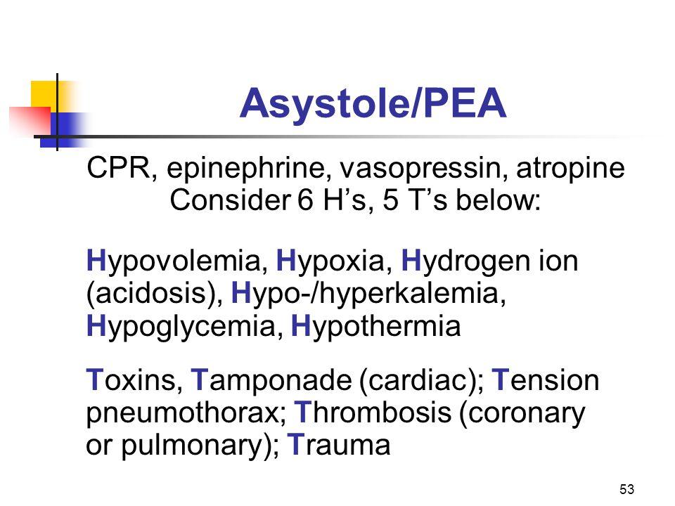 CPR, epinephrine, vasopressin, atropine Consider 6 H's, 5 T's below: