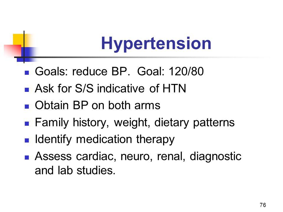 Hypertension Goals: reduce BP. Goal: 120/80