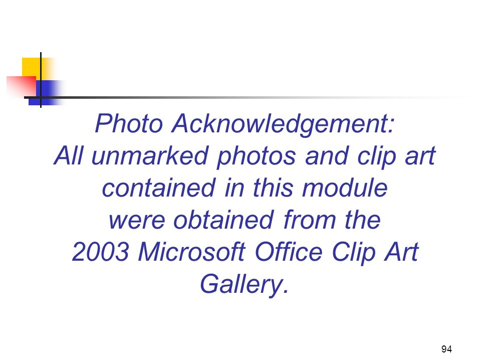 Photo Acknowledgement: All unmarked photos and clip art contained in this module were obtained from the 2003 Microsoft Office Clip Art Gallery.