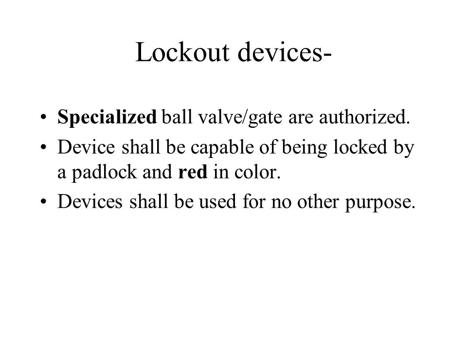 Lockout devices- Specialized ball valve/gate are authorized.