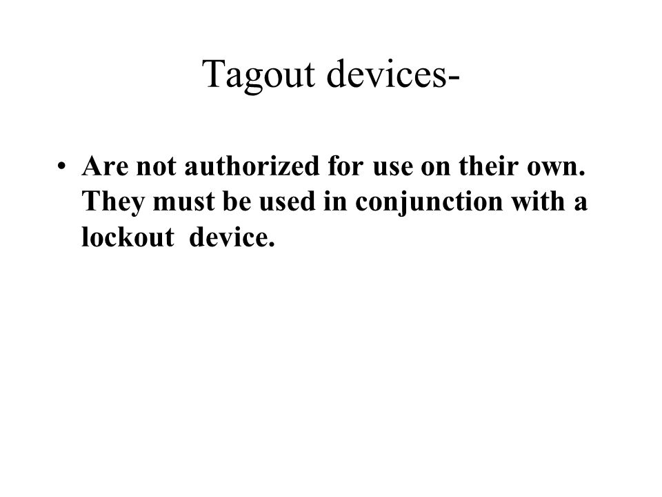 Tagout devices- Are not authorized for use on their own.