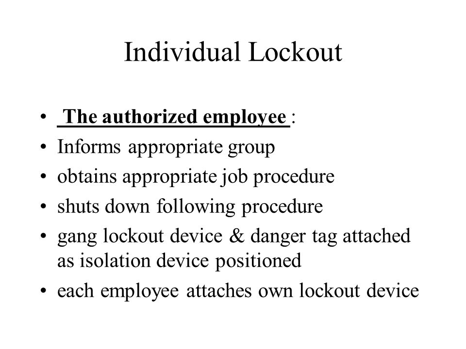 Individual Lockout The authorized employee : Informs appropriate group