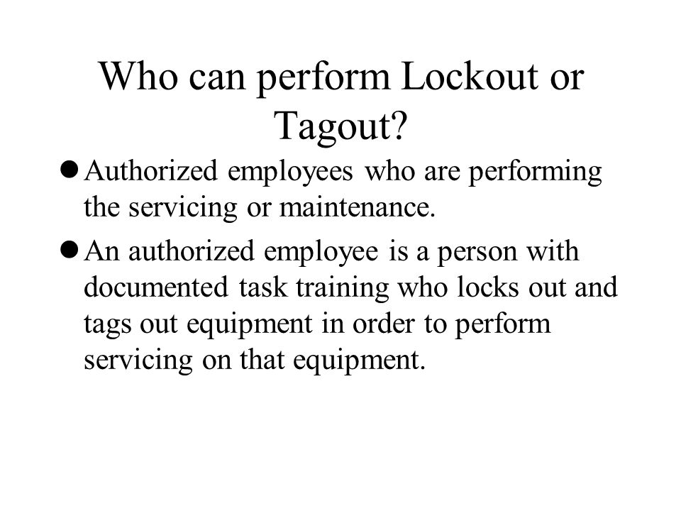 Who can perform Lockout or Tagout