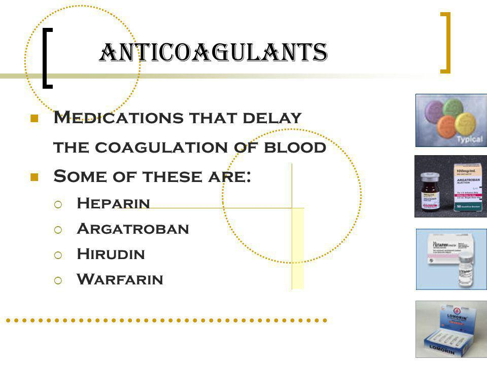 Anticoagulants Medications that delay the coagulation of blood