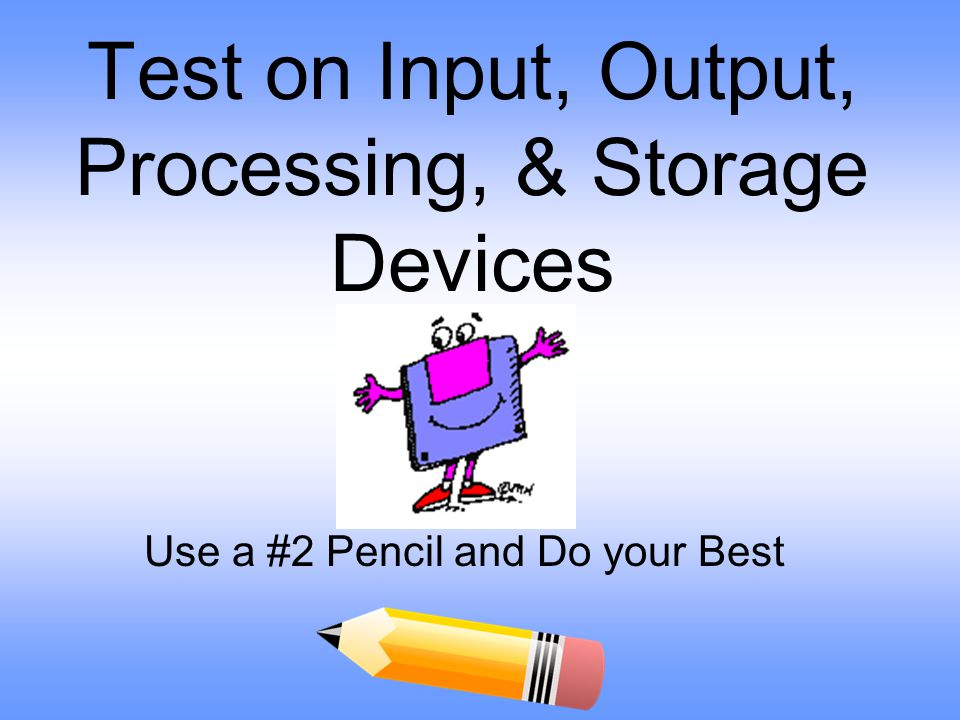 Test on Input, Output, Processing, & Storage Devices