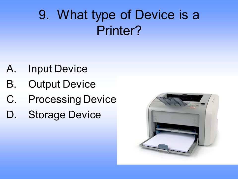 9. What type of Device is a Printer
