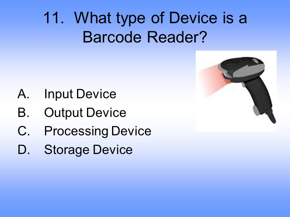 11. What type of Device is a Barcode Reader