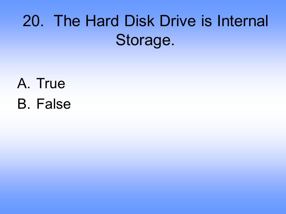 20. The Hard Disk Drive is Internal Storage.