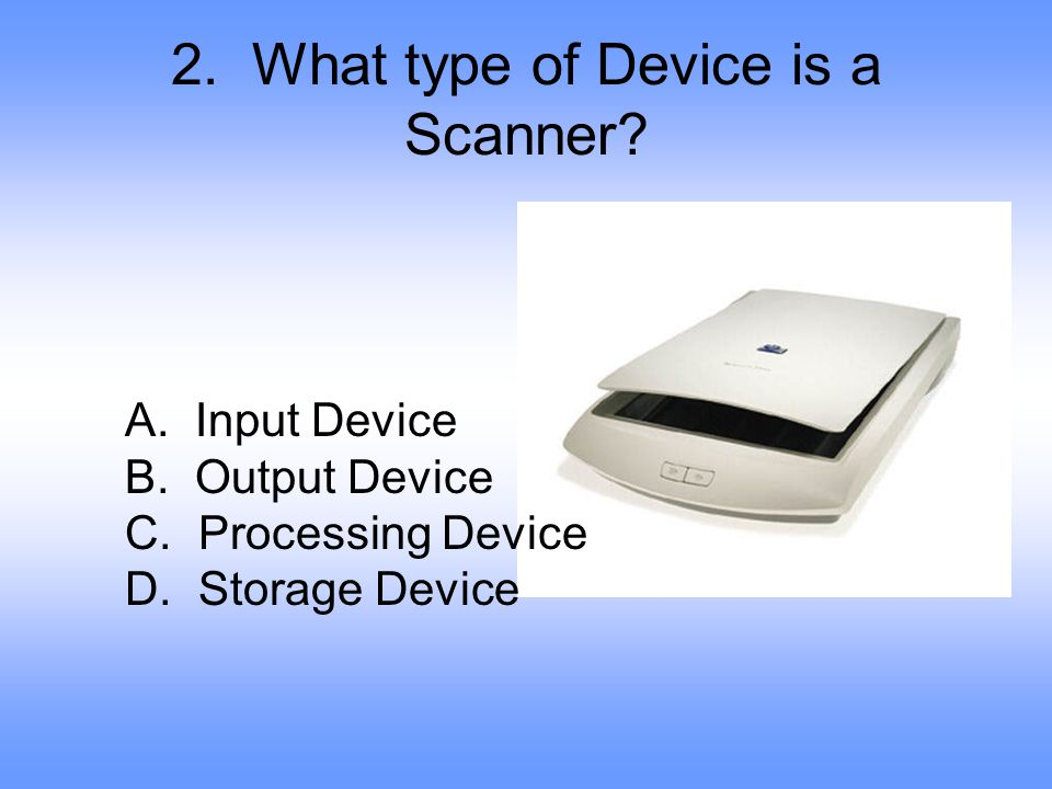 2. What type of Device is a Scanner