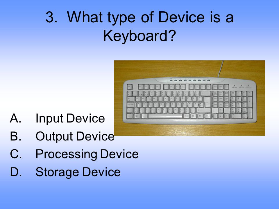 3. What type of Device is a Keyboard