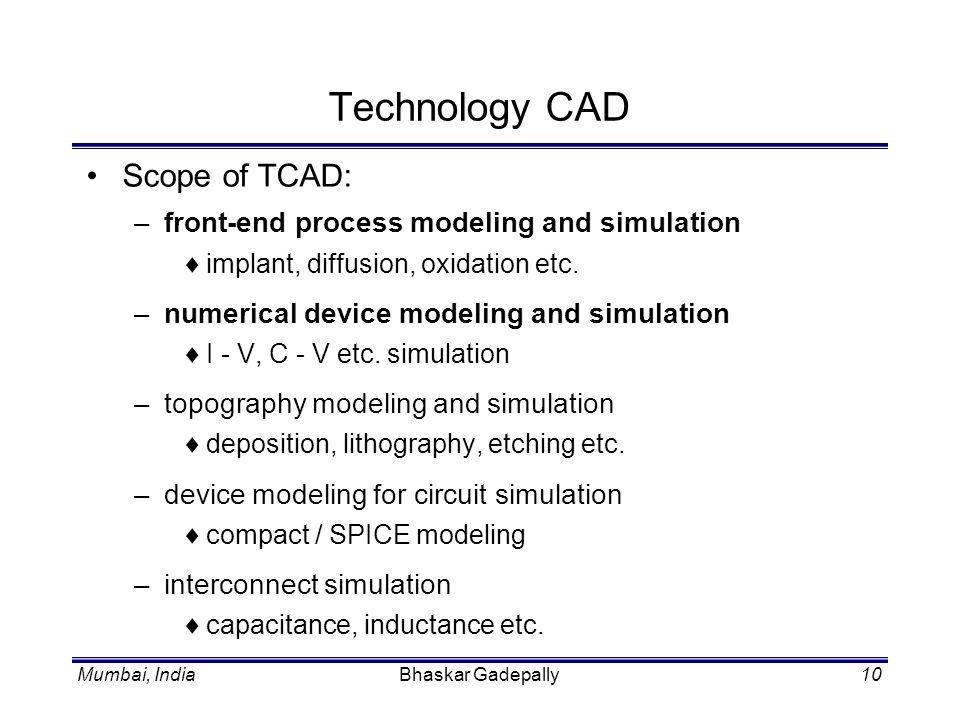 Technology CAD Scope of TCAD: