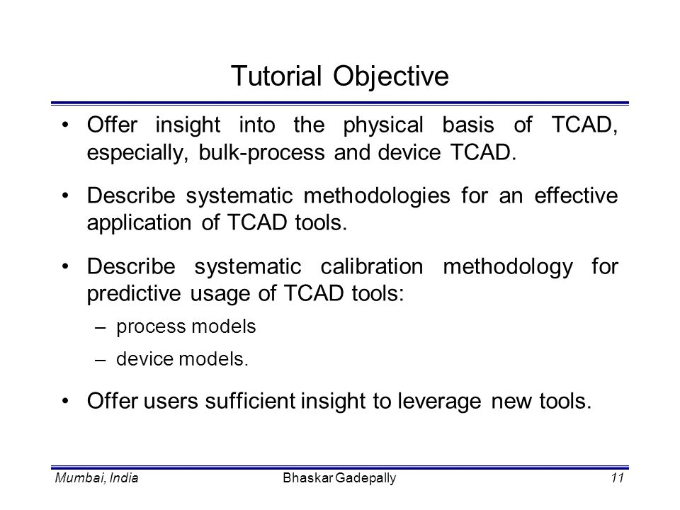 Tutorial Objective Offer insight into the physical basis of TCAD, especially, bulk-process and device TCAD.