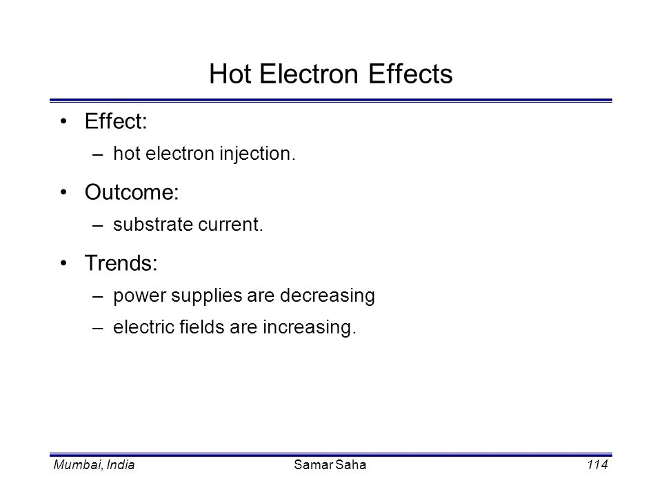 Hot Electron Effects Effect: Outcome: Trends: hot electron injection.