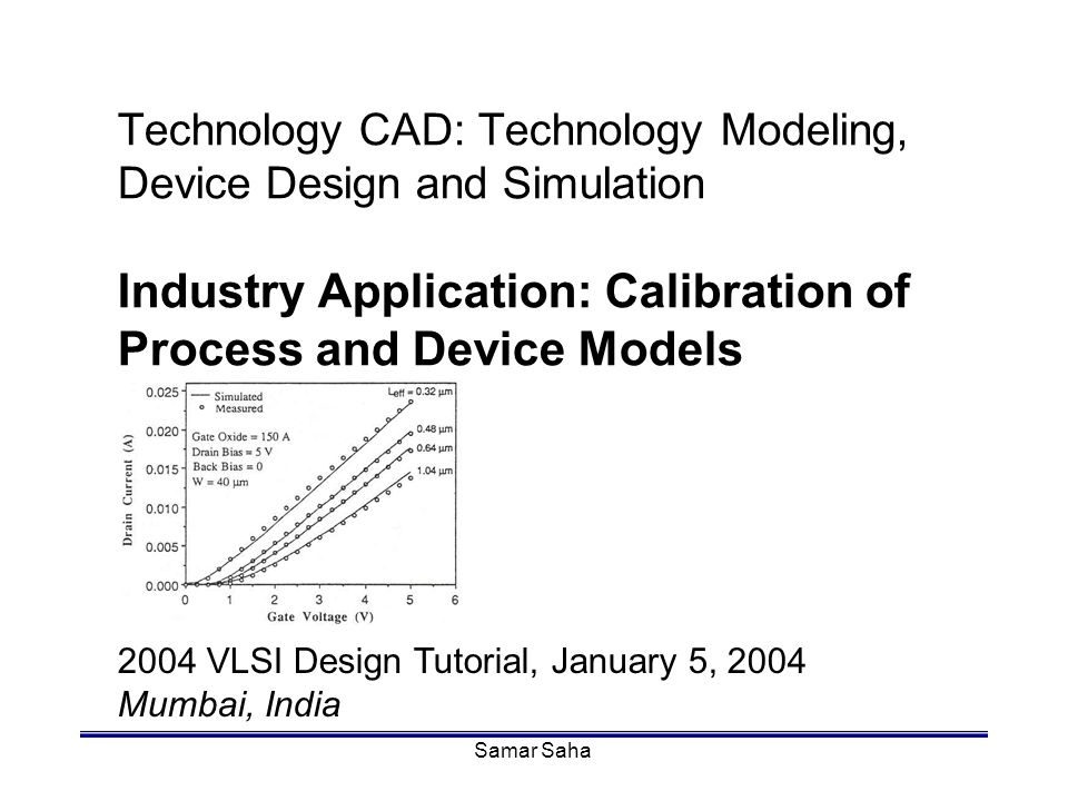 Technology CAD: Technology Modeling, Device Design and Simulation Industry Application: Calibration of Process and Device Models