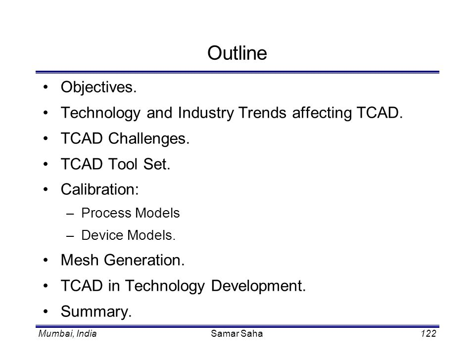 Outline Objectives. Technology and Industry Trends affecting TCAD.