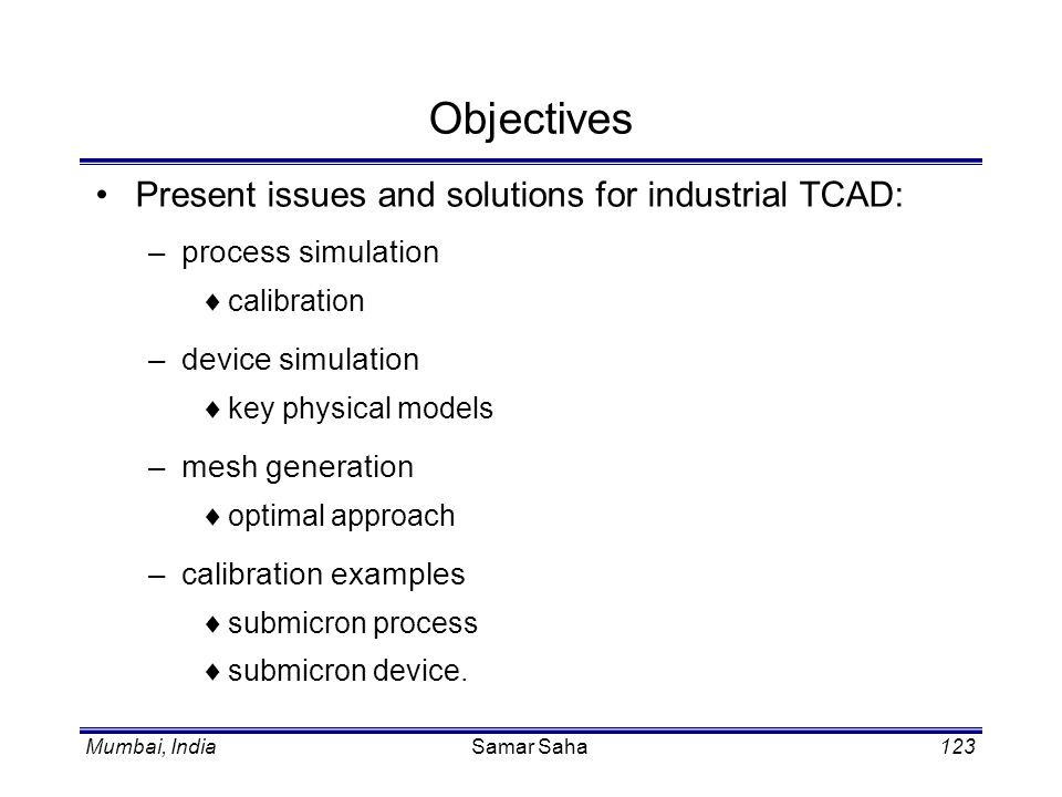 Objectives Present issues and solutions for industrial TCAD: