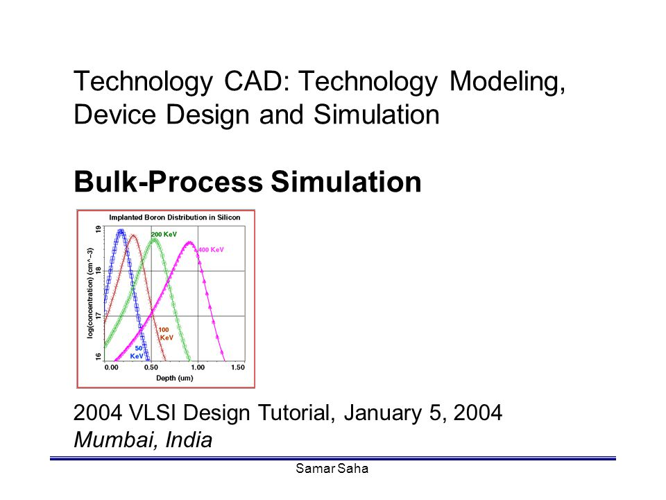 Technology CAD: Technology Modeling, Device Design and Simulation Bulk-Process Simulation