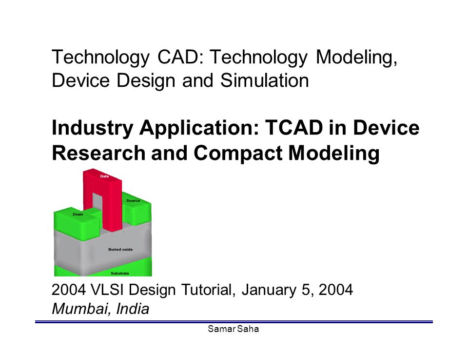 Technology CAD: Technology Modeling, Device Design and Simulation Industry Application: TCAD in Device Research and Compact Modeling