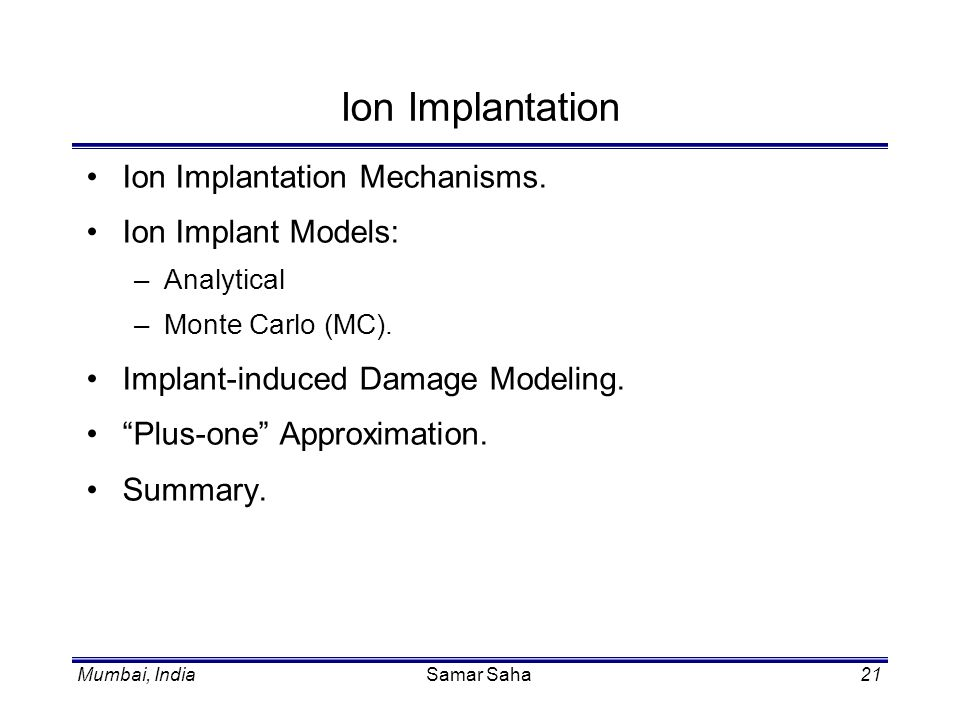 Ion Implantation Ion Implantation Mechanisms. Ion Implant Models: