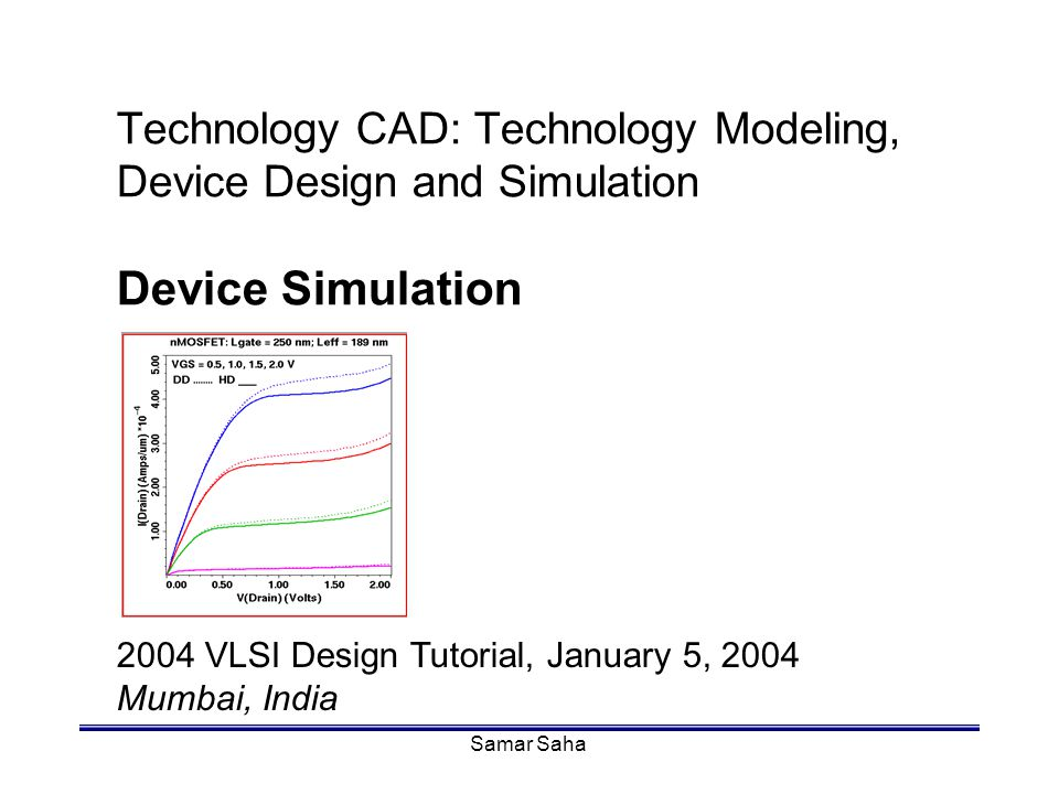 Technology CAD: Technology Modeling, Device Design and Simulation Device Simulation