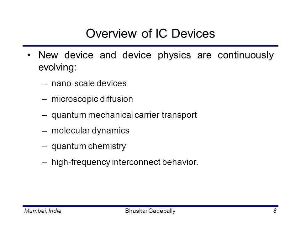 Overview of IC Devices New device and device physics are continuously evolving: nano-scale devices.