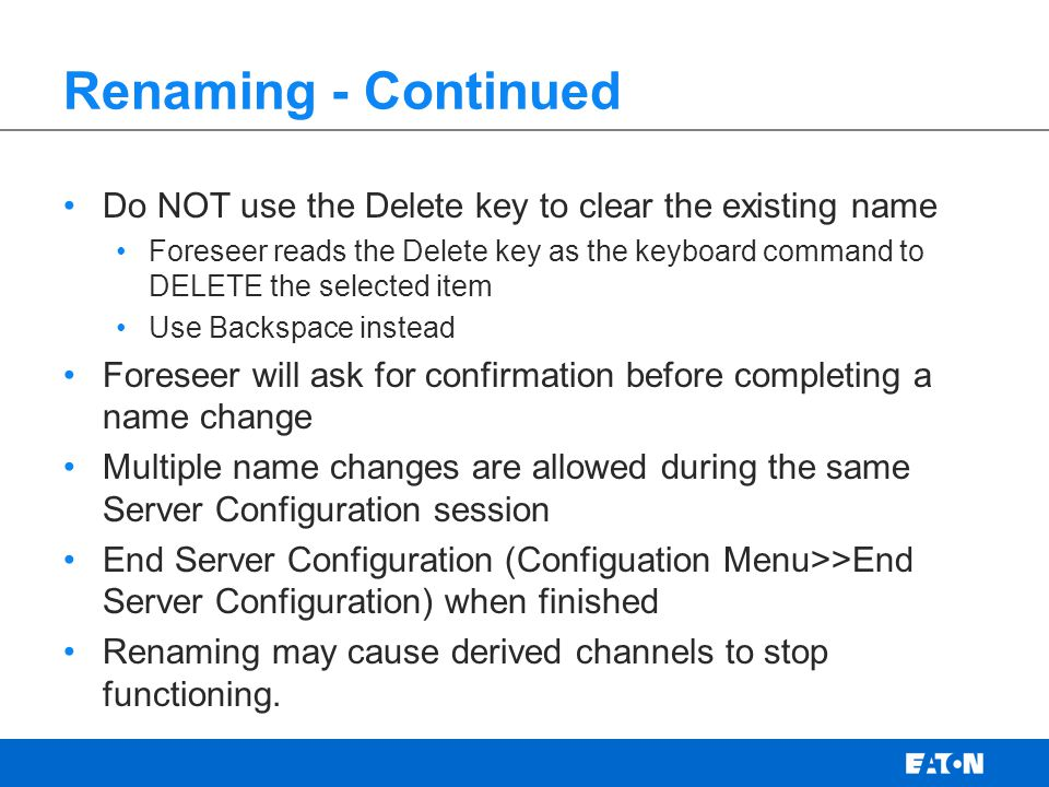 Renaming - Continued Do NOT use the Delete key to clear the existing name.