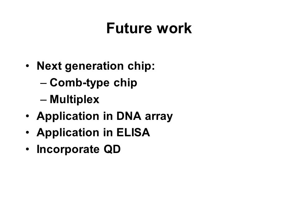 Future work Next generation chip: Comb-type chip Multiplex