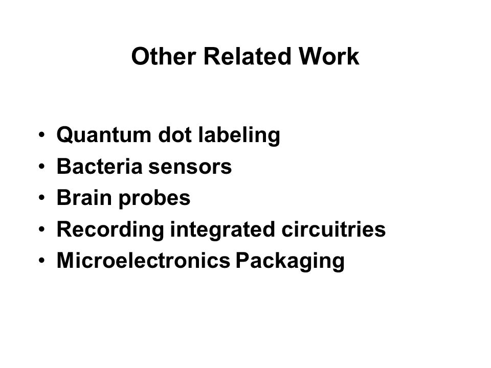 Other Related Work Quantum dot labeling Bacteria sensors Brain probes