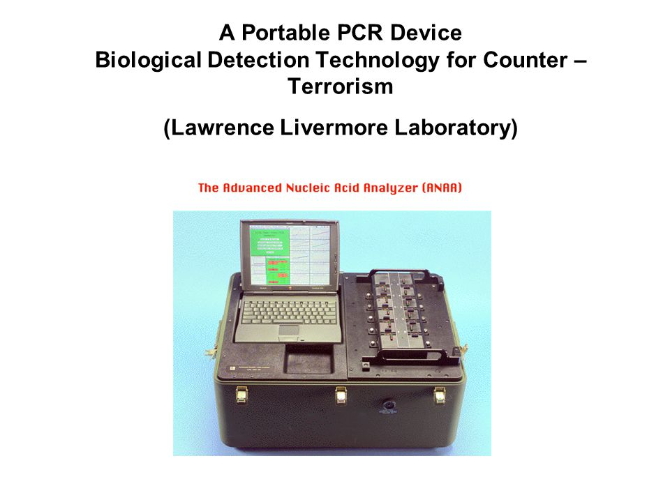 A Portable PCR Device Biological Detection Technology for Counter – Terrorism (Lawrence Livermore Laboratory)