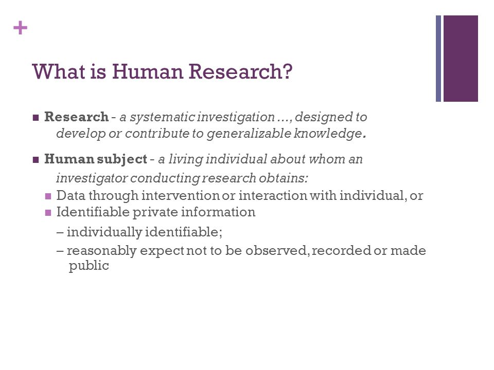What is Human Research Research - a systematic investigation ..., designed to. develop or contribute to generalizable knowledge.